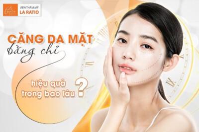 Căng da mặt bằng chỉ hiệu quả trong bao lâu?