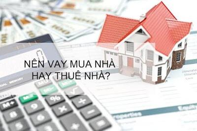 Nên vay tiền để mua nhà hay ở nhà thuê?
