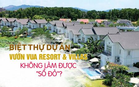 [VIDEO] Biệt thự dự án Vườn Vua Resort & Villas không làm được 'sổ đỏ'?