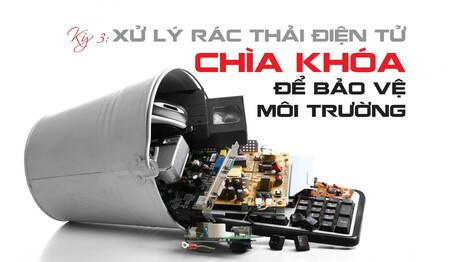 [eMagazine] Xử lý rác thải điện tử: Chìa khóa để bảo vệ môi trường (Kỳ 3)